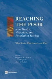 Reaching the Poor with Health, Nutrition, and Population Services: What Works, What Doesn't, and Why ebook by Gwatkin, Davidson, R.