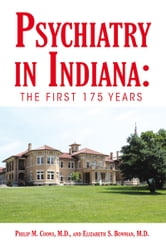 Psychiatry in Indiana - The First 175 Years ebook by Philip M. Coons, M.D., and Elizabeth S. Bowman, M.D.