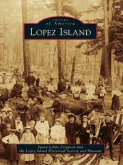 Lopez Island ebook by Susan Lehne Ferguson,Lopez Island Historical Society and Museum