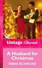 A Husband For Christmas (Mills & Boon Vintage Cherish) ebook by Emma Richmond