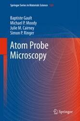 Atom Probe Microscopy ebook by Baptiste Gault,Michael P. Moody,Julie M. Cairney,Simon P. Ringer