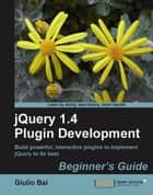 jQuery Plugin Development Beginner's Guide ebook by Giulio Bai
