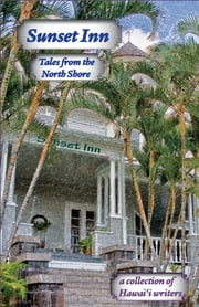 Sunset Inn - Tales from the North Shore ebook by Aloha Romance Writers,Carol Catanzariti,Michael Little,Sally Sorenson