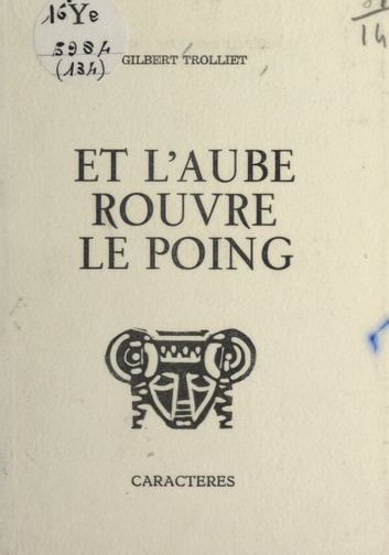 Et l'aube rouvre le poing eBook by Gilbert Trolliet,Bruno Durocher