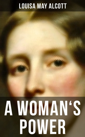 A WOMAN'S POWER - Behind a Mask ebook by Louisa May Alcott
