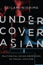 Undercover Asian ebook by Leilani Nishime