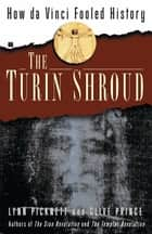 The Turin Shroud - How Da Vinci Fooled History ebook by Lynn Picknett, Clive Prince