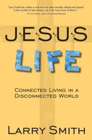 Jesus Life - Connected Living in a Disconnected World ebook by Larry Smith