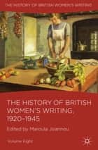 The History of British Women's Writing, 1920-1945 ebook by M. Joannou