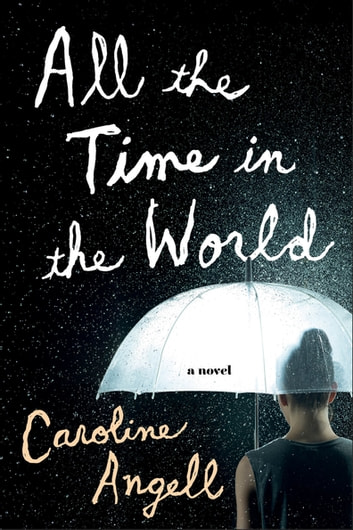 All the Time in the World - A Novel ebook by Caroline Angell