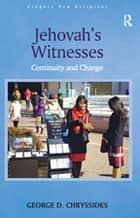 Jehovah's Witnesses - Continuity and Change ebook by George D. Chryssides