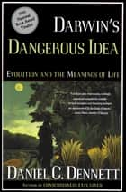 Darwin's Dangerous Idea - Evolution and the Meaning of Life eBook by Daniel C. Dennett