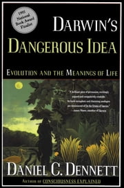 Darwin's Dangerous Idea - Evolution and the Meaning of Life ebook by Kobo.Web.Store.Products.Fields.ContributorFieldViewModel