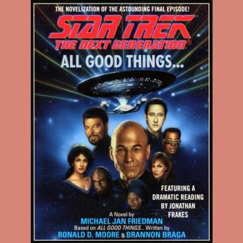 All Good Things... audiobook by Michael Jan Friedman