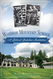 Windsor Mountain School - A Beloved Berkshire Institution ebook by Roselle Kline Chartock