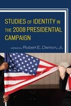 Studies of Identity in the 2008 Presidential Campaign ebook by Gwen Brown, Elizabeth Camille, Janis L. Edwards,...