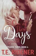 One Of These Days - Prairie Town, #4 ebook by T.E. Ridener