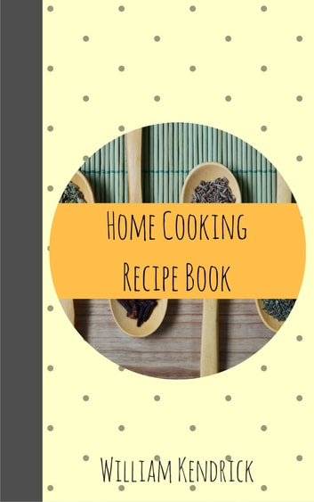 Home Cooking Recipe Book ebook by William Kendrick