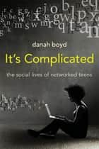 It's Complicated ebook by danah boyd