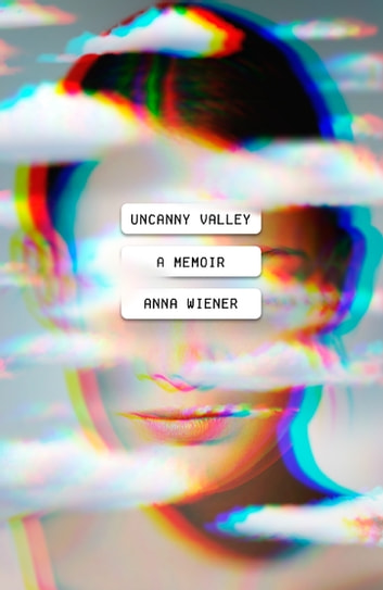 Uncanny Valley - A Memoir ebook by Anna Wiener