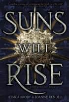 Suns Will Rise ebook by Jessica Brody, Joanne Rendell
