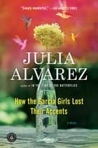 How the Garcia Girls Lost Their Accents ebook by Julia Alvarez