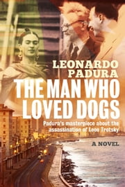 The Man Who Loved Dogs ebook by Leonardo Padura, Anna Kushner
