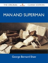 Man and Superman - The Original Classic Edition ebook by Shaw George