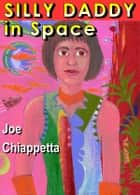 Silly Daddy in Space: A Family Comic of Hope and Hyperspace ebook by Joe Chiappetta