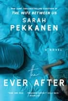 The Ever After - A Novel ebook by Sarah Pekkanen