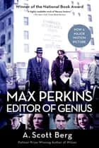 Max Perkins: Editor of Genius ebook by A. Scott Berg