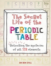 The Secret Life of the Periodic Table ebook by Dr Ben Still