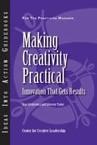 Making Creativity Practical: Innovation That Gets Results - Innovation That Gets Results ebook by Gryskiewicz, Taylor