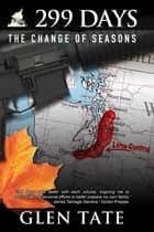 299 Days: The Change of Seasons ebook by Glen Tate