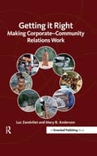 Getting it Right - Making Corporate-Community Relations Work ebook by Luc Zandvliet, Mary Anderson