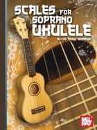 "Scales for Soprano Ukulele ebook by Lee ""Drew"" Andrews"