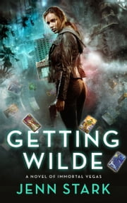 Getting Wilde - A Novel of Immortal Vegas ebook by Jenn Stark
