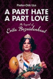 A Part Hate, A Part Love - The Legend of Evita Bezuidenhout ebook by Pieter-Dirk Uys