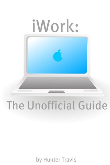 iWork '09: The Unofficial Guide ebook by Hunter Travis