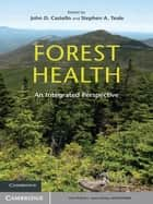Forest Health - An Integrated Perspective ebook by John D. Castello, Stephen A. Teale