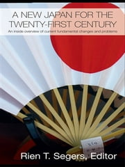 A New Japan for the Twenty-First Century - An Inside Overview of Current Fundamental Changes and Problems ebook by