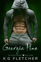 Georgia Pine ~ Southern Promises ~ Book Three - Southern Promises, #3 ebook by KG Fletcher