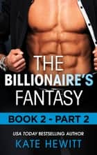The Billionaire's Fantasy - Part 2 ebook by Kate Hewitt