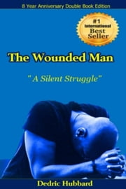 The Wounded Man (8 Year Anniversary Edition) ebook by Dedric Hubbard