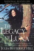Legacy of Luna - The Story of a Tree, a Woman, and the Struggle to Save the Redwoods ebook by Julia Hill