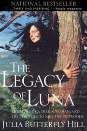 Legacy of Luna - The Story of a Tree, a Woman, and the Striggles to Save the Redwoods ebook by Julia Hill