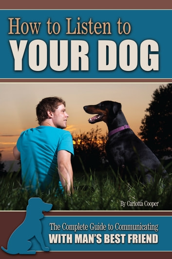 How To Listen To Your Dog The Complete Guide To Communicating With