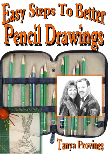 Easy Steps To Better Pencil Drawings ebook by Tanya Provines