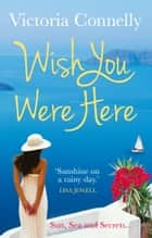 Wish You Were Here ebook by Victoria Connelly