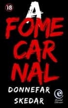 A Fome Carnal ebook by Donnefar Skedar